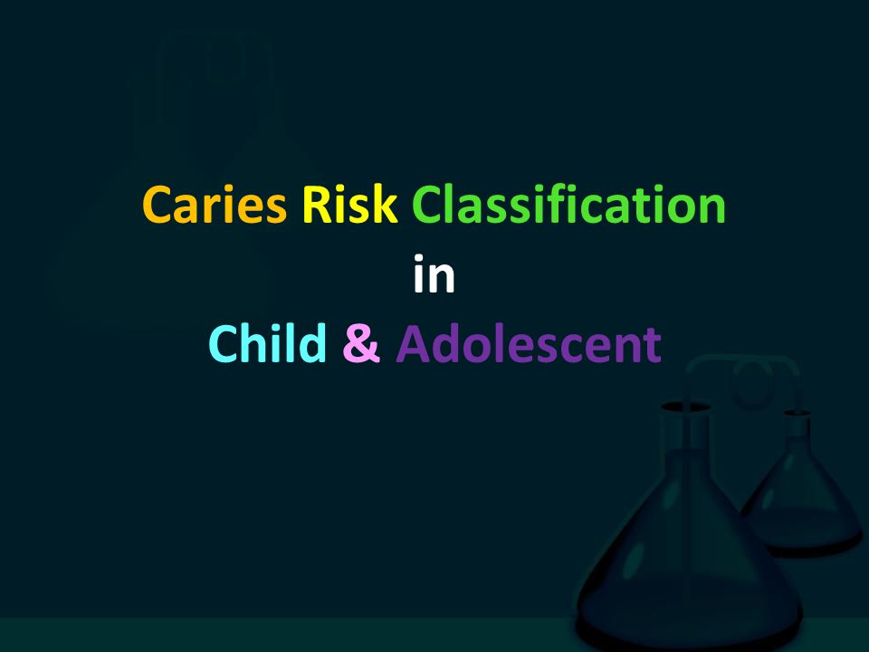 Caries Risk Classification in Child & Adolescent