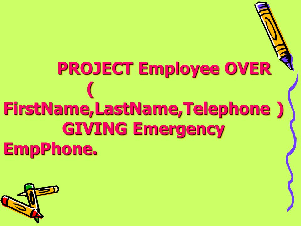 PROJECT Employee OVER ( FirstName,LastName,Telephone ) GIVING Emergency EmpPhone.