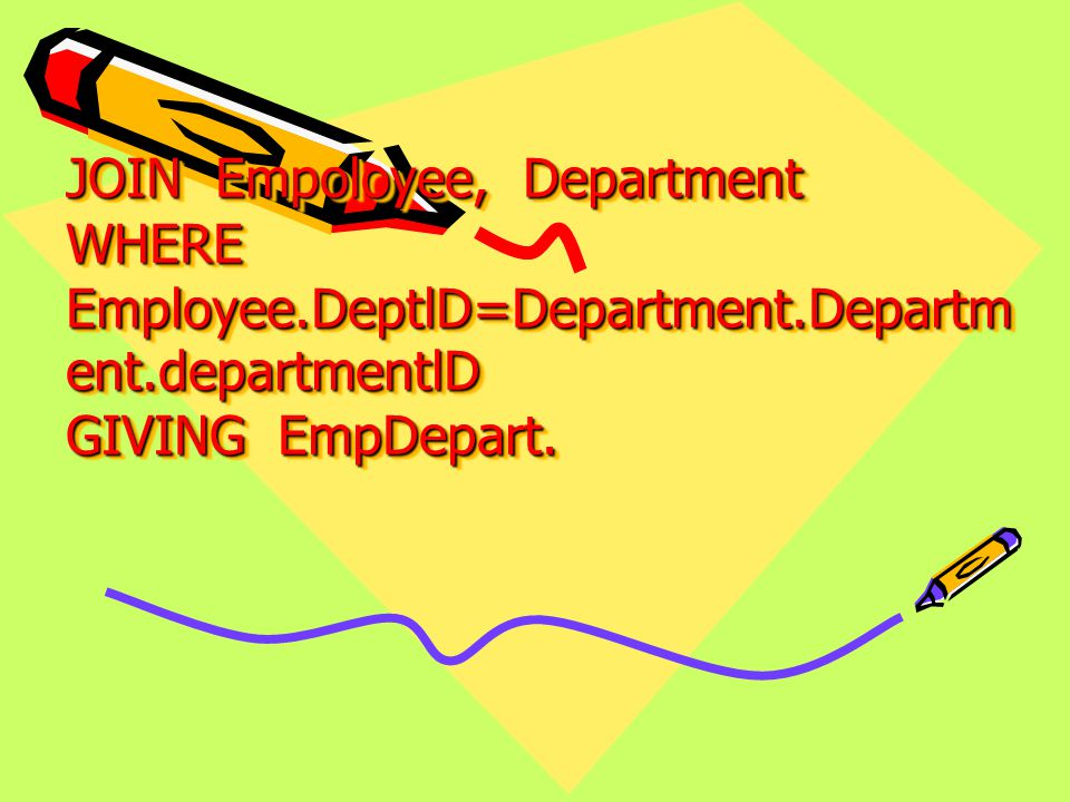 JOIN Empoloyee, Department WHERE Employee. DeptlD=Department