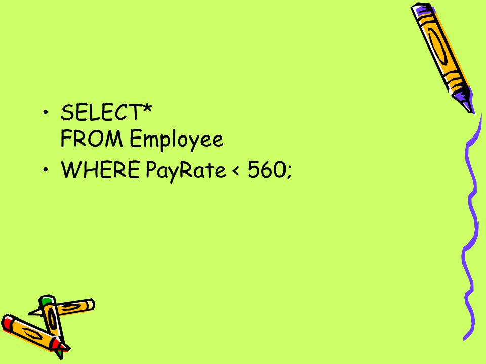 SELECT* FROM Employee WHERE PayRate < 560;