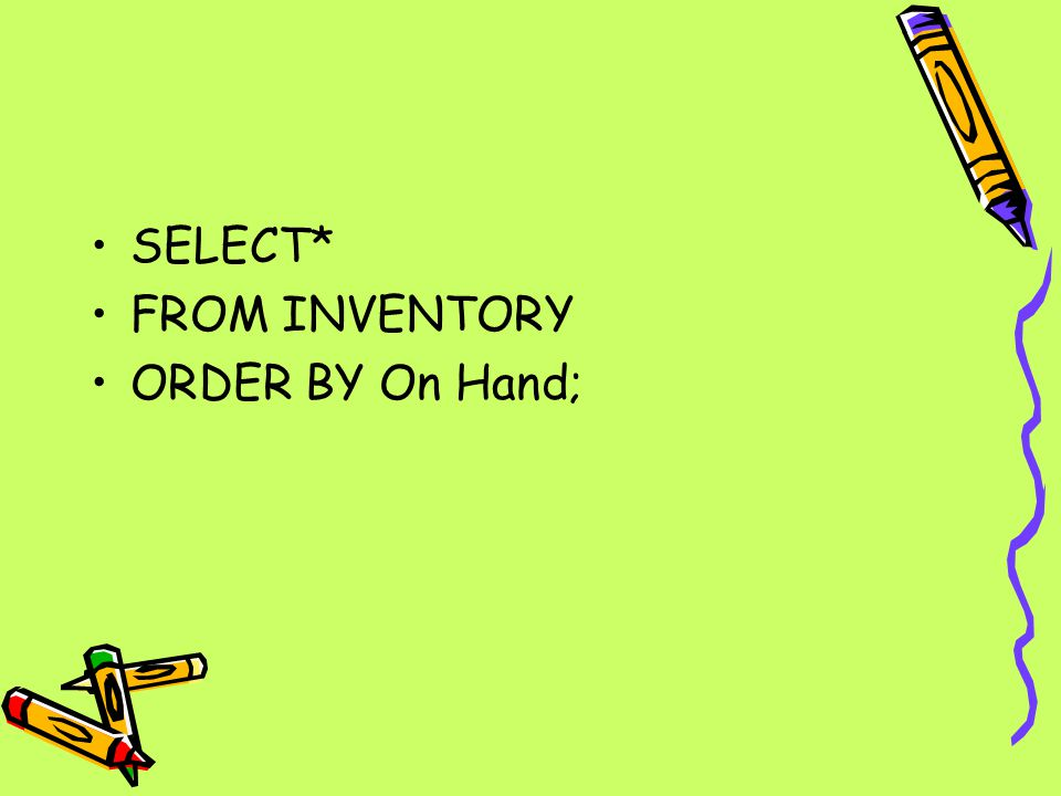SELECT* FROM INVENTORY ORDER BY On Hand;