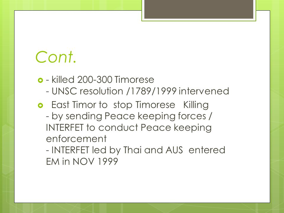 Cont. - killed 200-300 Timorese - UNSC resolution /1789/1999 intervened.