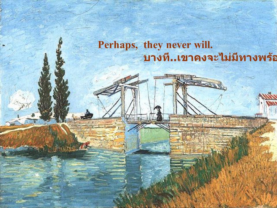 Perhaps, they never will. บางที..เขาคงจะไม่มีทางพร้อมเลยก็ได้..