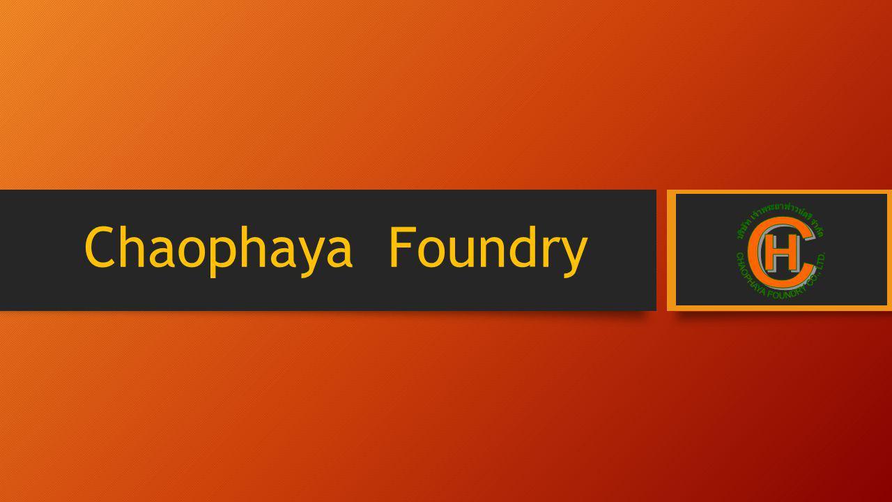 Chaophaya Foundry C H บริษัท เจ้าพระยาฟาวน์ดรี จำกัด