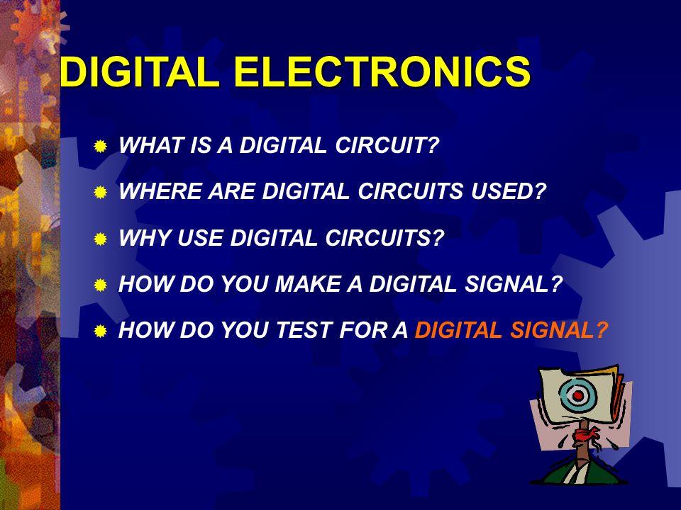 DIGITAL ELECTRONICS WHAT IS A DIGITAL CIRCUIT