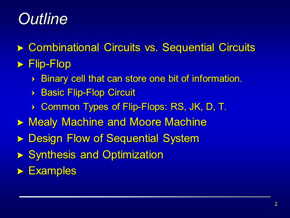Outline Combinational Circuits vs. Sequential Circuits Flip-Flop