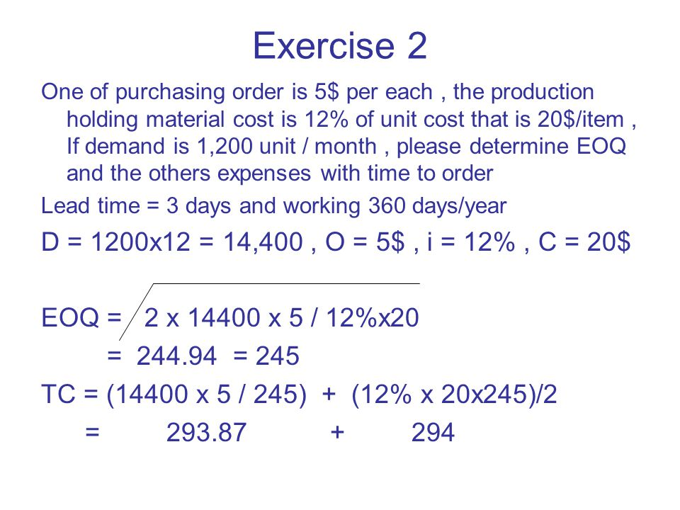 Exercise 2 D = 1200x12 = 14,400 , O = 5$ , i = 12% , C = 20$