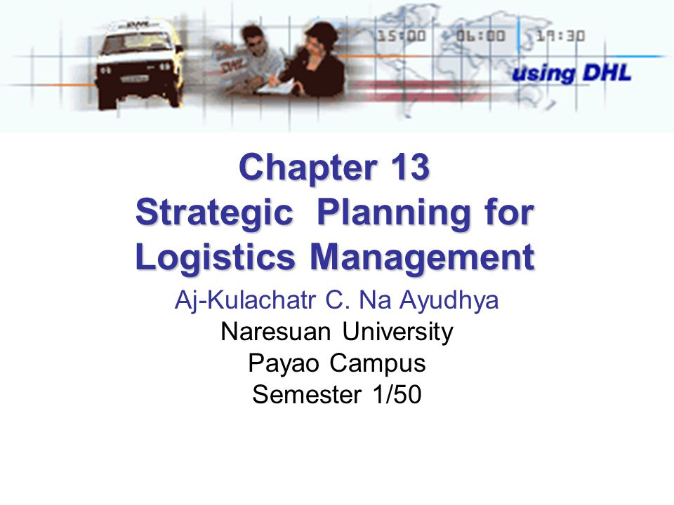Chapter 13 Strategic Planning for Logistics Management