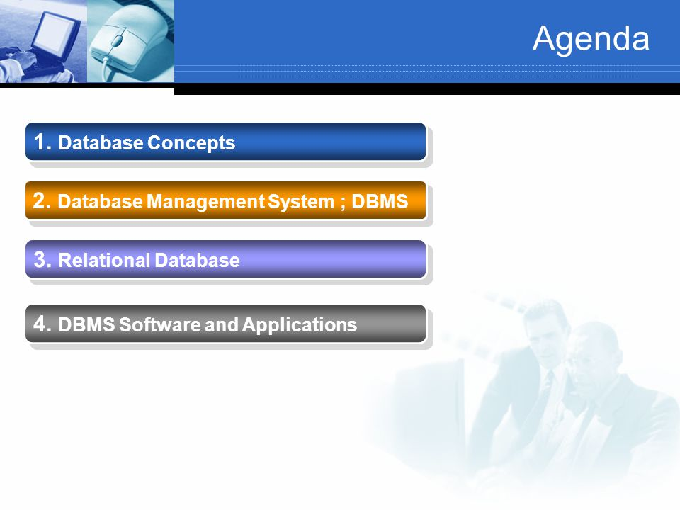 Agenda 1. Database Concepts 2. Database Management System ; DBMS