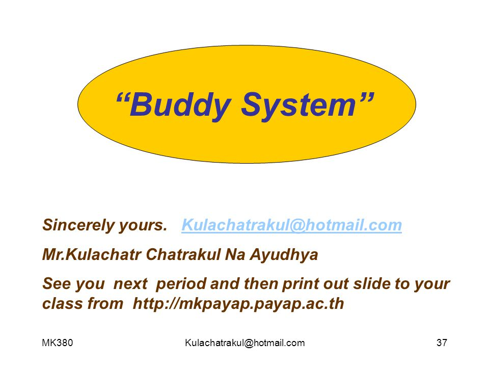 Buddy System Sincerely yours. Kulachatrakul@hotmail.com