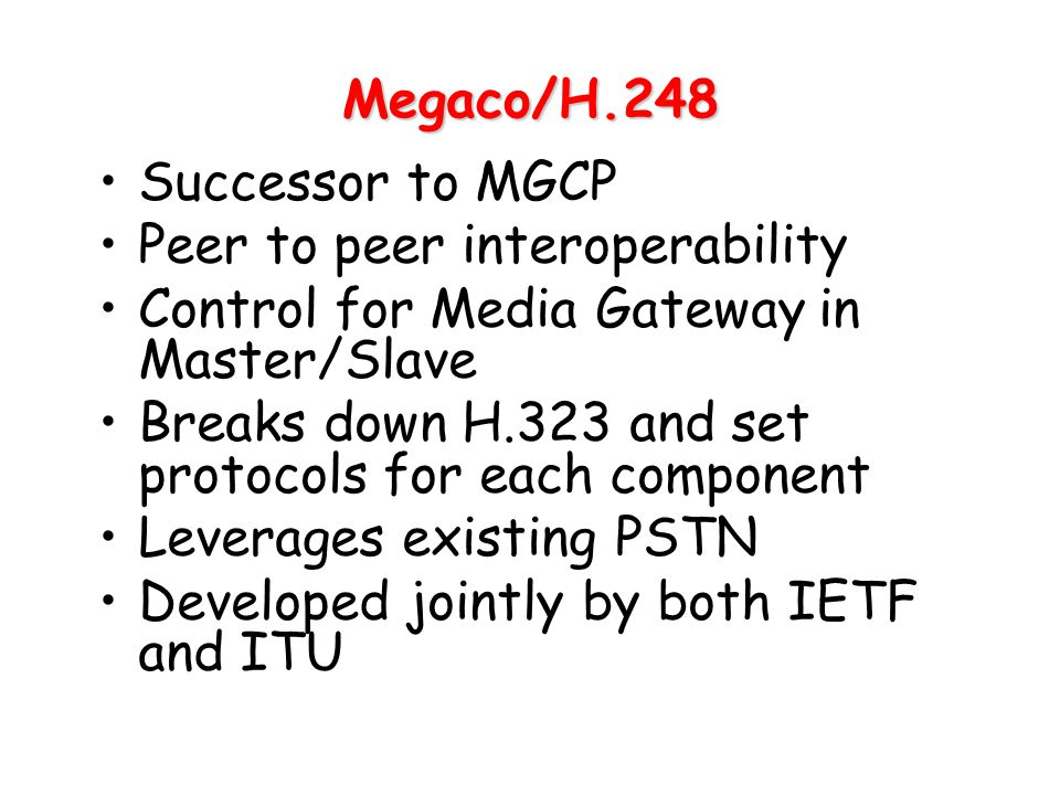 Megaco/H.248 Successor to MGCP. Peer to peer interoperability. Control for Media Gateway in Master/Slave.