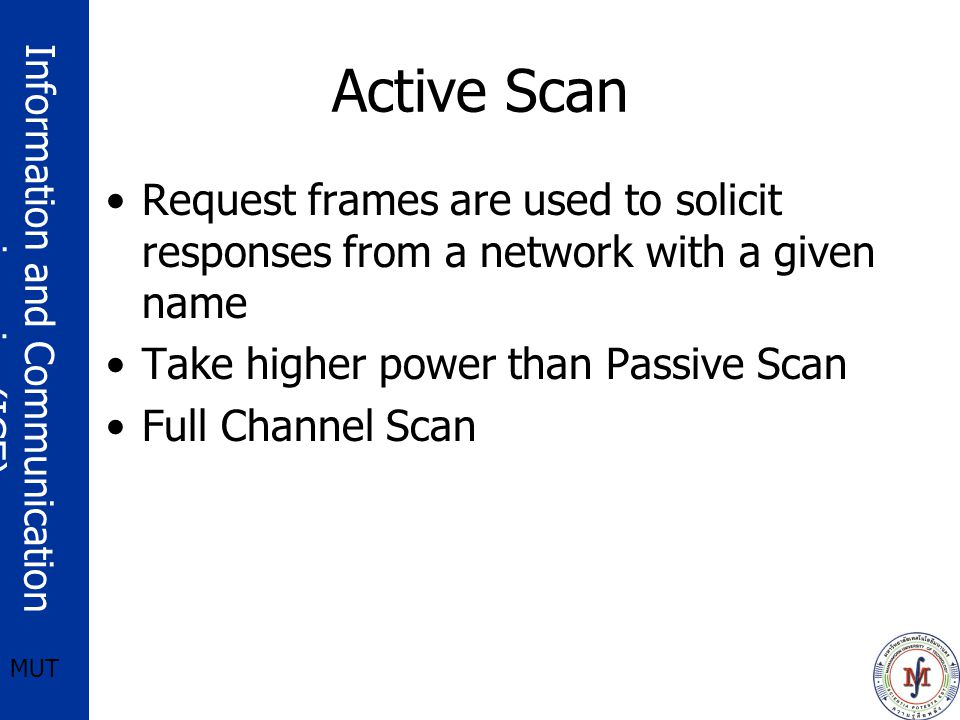 Active Scan Request frames are used to solicit responses from a network with a given name. Take higher power than Passive Scan.
