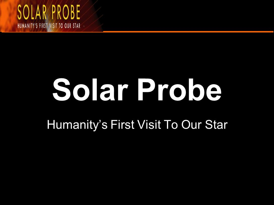 Humanity's First Visit To Our Star