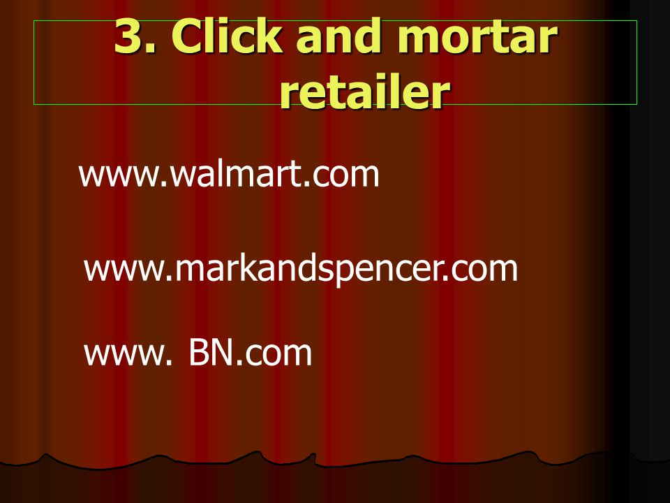 3. Click and mortar retailer