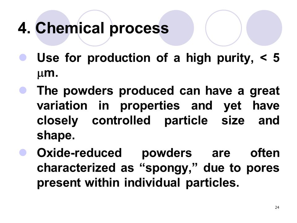 4. Chemical process Use for production of a high purity, < 5 m.