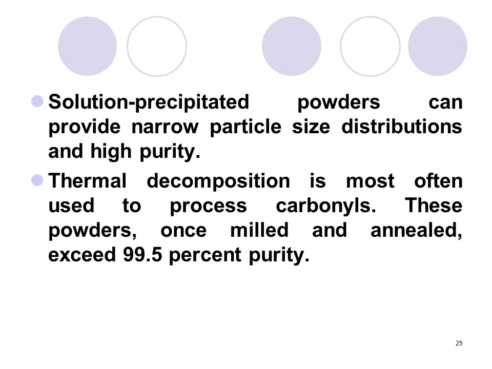 Solution-precipitated powders can provide narrow particle size distributions and high purity.