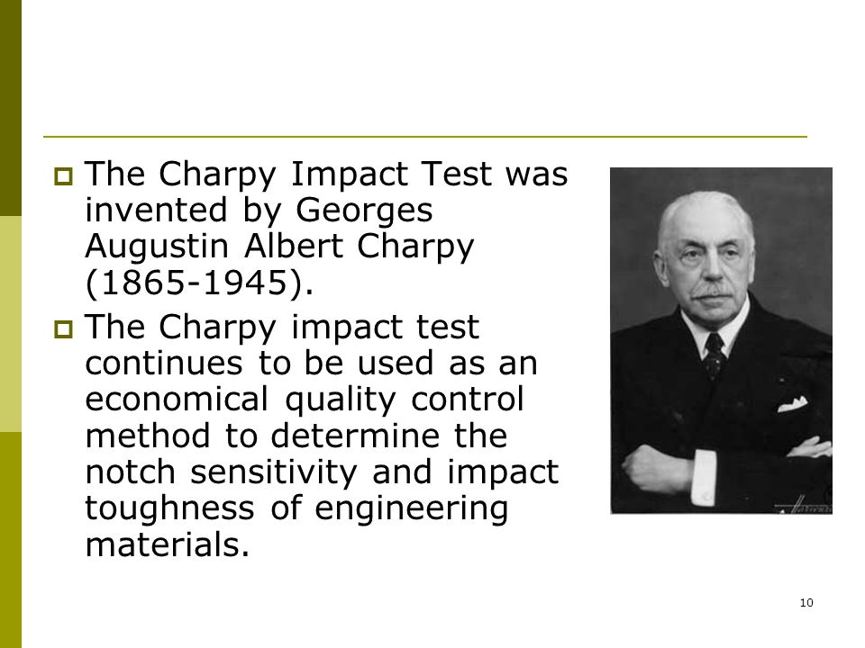 The Charpy Impact Test was invented by Georges Augustin Albert Charpy (1865-1945).