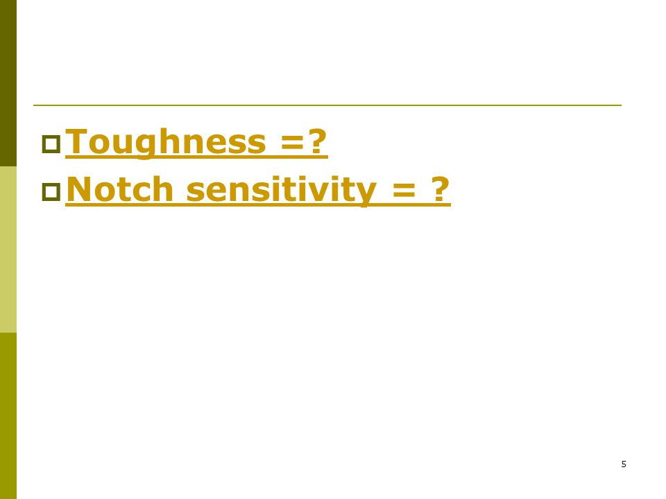 Toughness = Notch sensitivity =