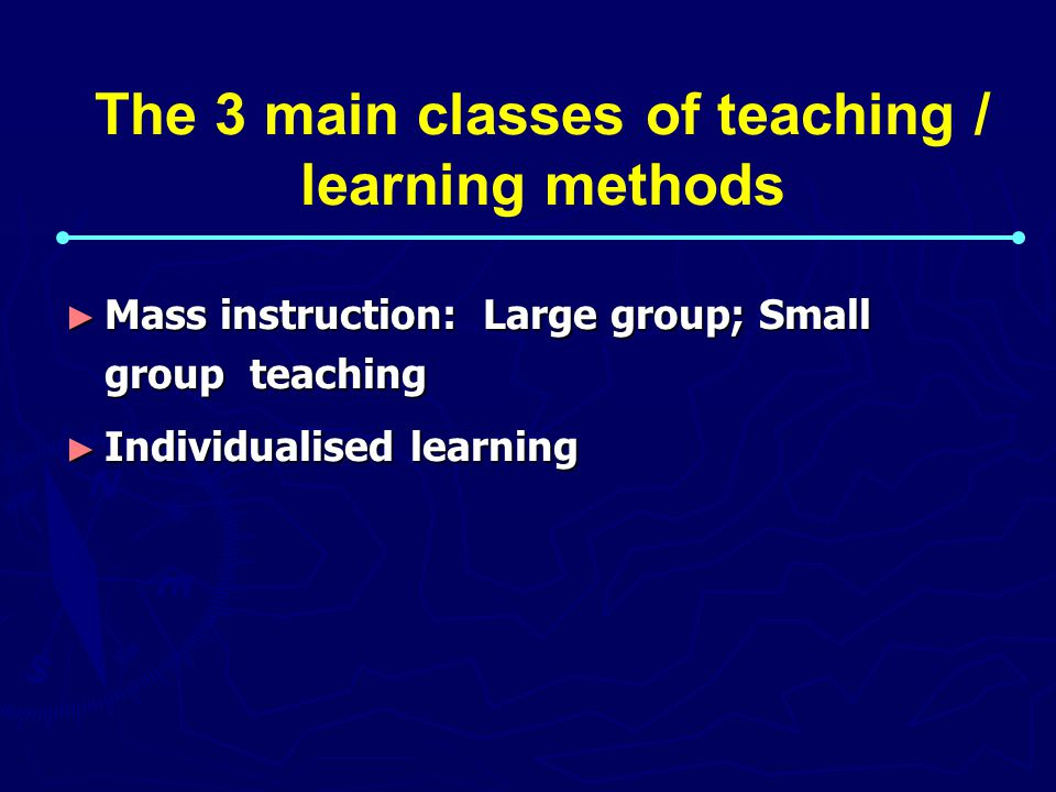 The 3 main classes of teaching / learning methods