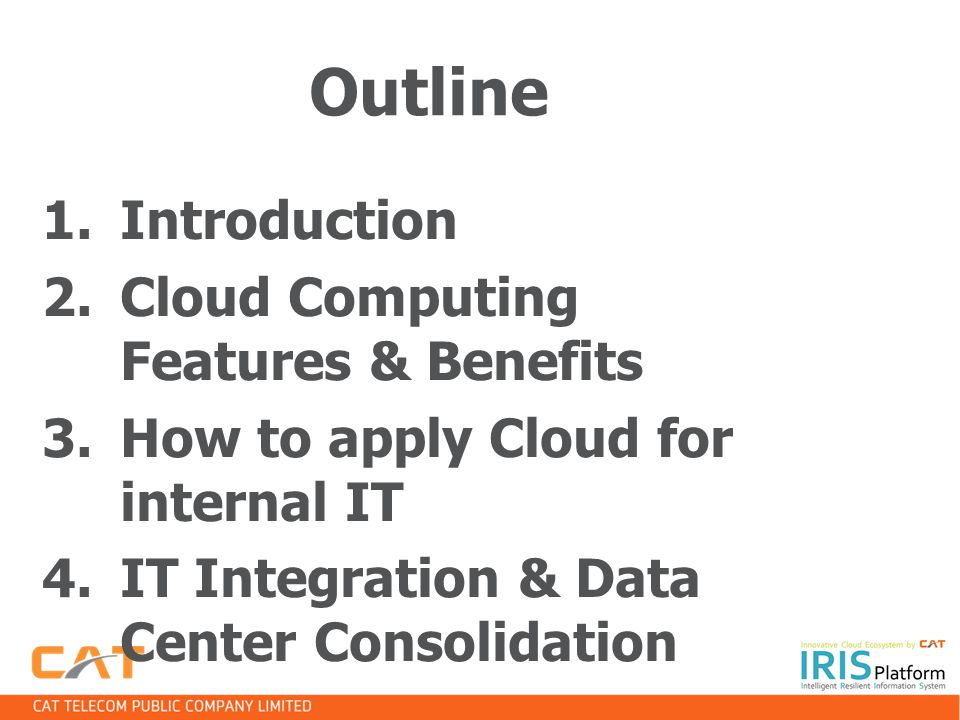 Outline Introduction Cloud Computing Features & Benefits