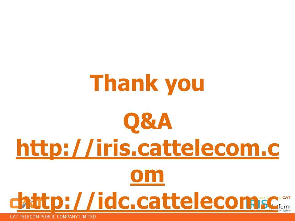 Thank you Q&A http://iris.cattelecom.com http://idc.cattelecom.com