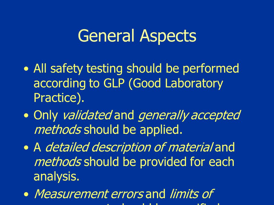 General Aspects All safety testing should be performed according to GLP (Good Laboratory Practice).