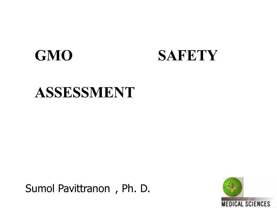 GMO SAFETY ASSESSMENT Sumol Pavittranon , Ph. D.