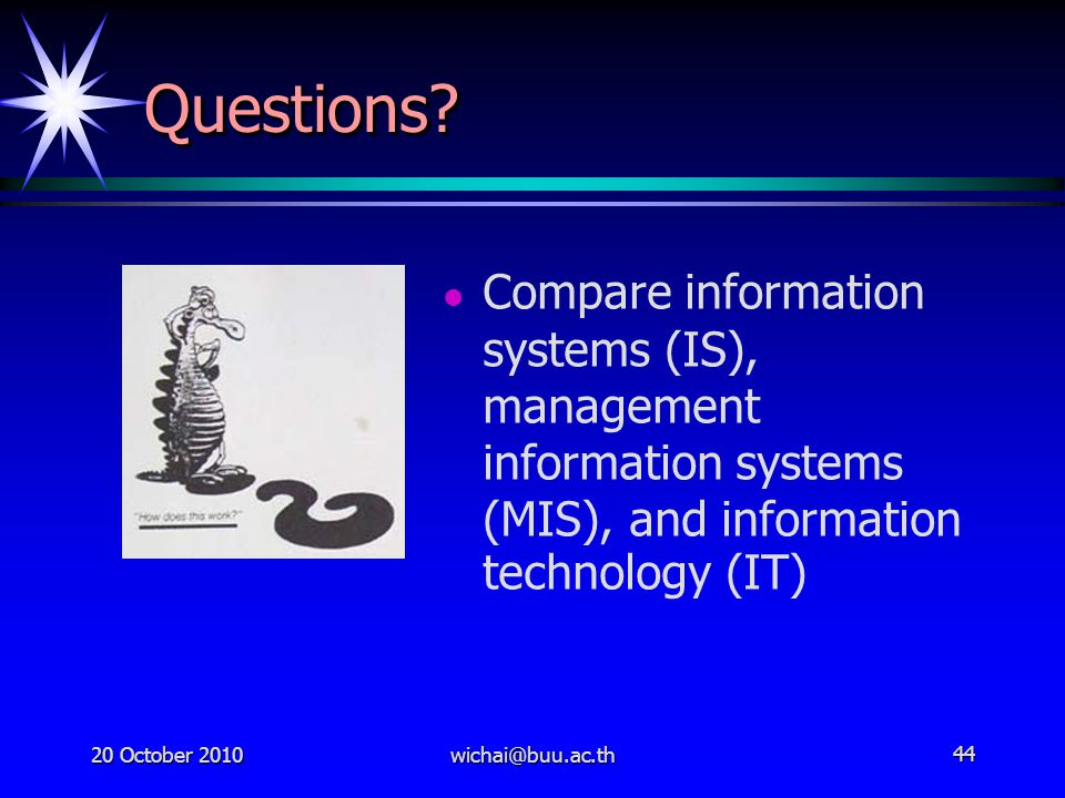 Questions Compare information systems (IS), management information systems (MIS), and information technology (IT)