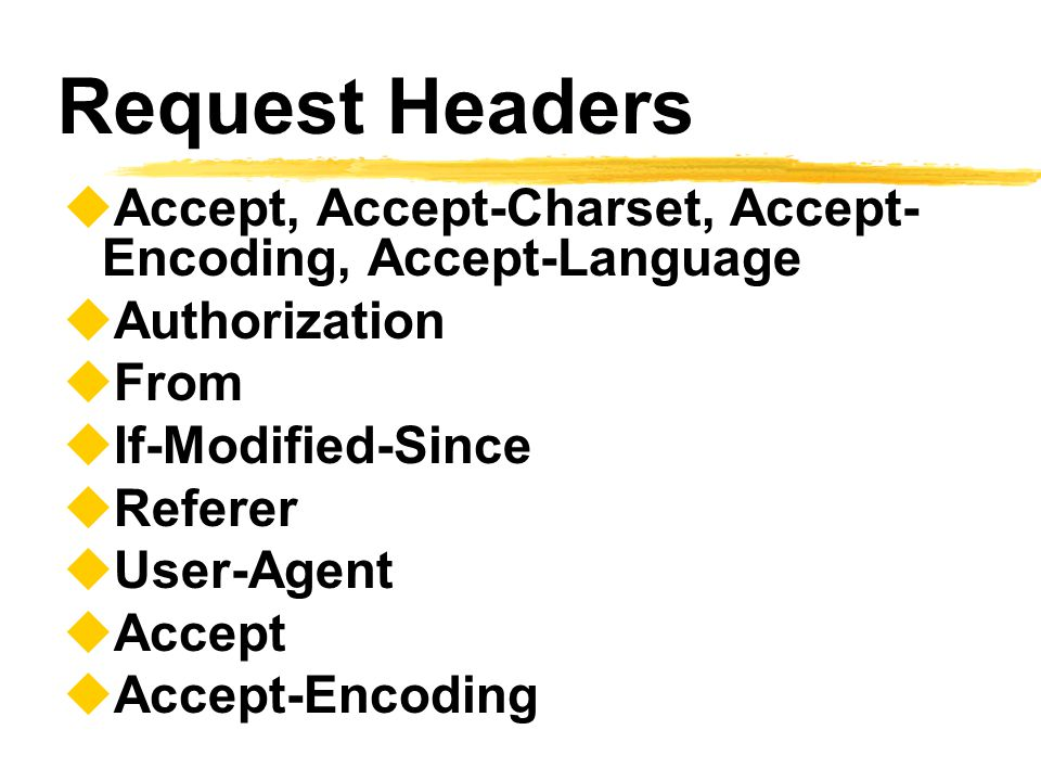 Request Headers Accept, Accept-Charset, Accept-Encoding, Accept-Language. Authorization. From. If-Modified-Since.