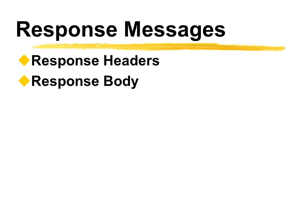Response Messages Response Headers Response Body