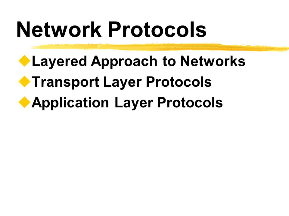 Network Protocols Layered Approach to Networks