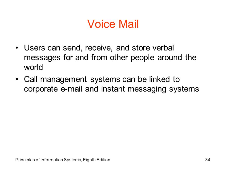 Voice Mail Users can send, receive, and store verbal messages for and from other people around the world.
