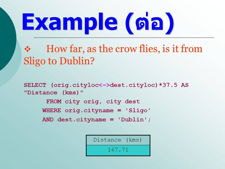 Example (ต่อ) How far, as the crow flies, is it from Sligo to Dublin