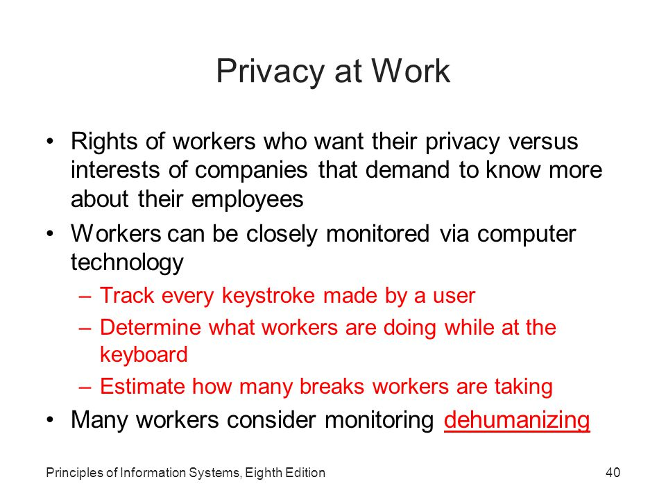 Privacy at Work Rights of workers who want their privacy versus interests of companies that demand to know more about their employees.