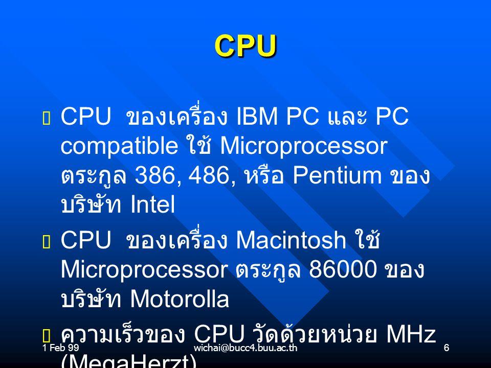 1 Feb 99 CPU. CPU ของเครื่อง IBM PC และ PC compatible ใช้ Microprocessor ตระกูล 386, 486, หรือ Pentium ของบริษัท Intel.