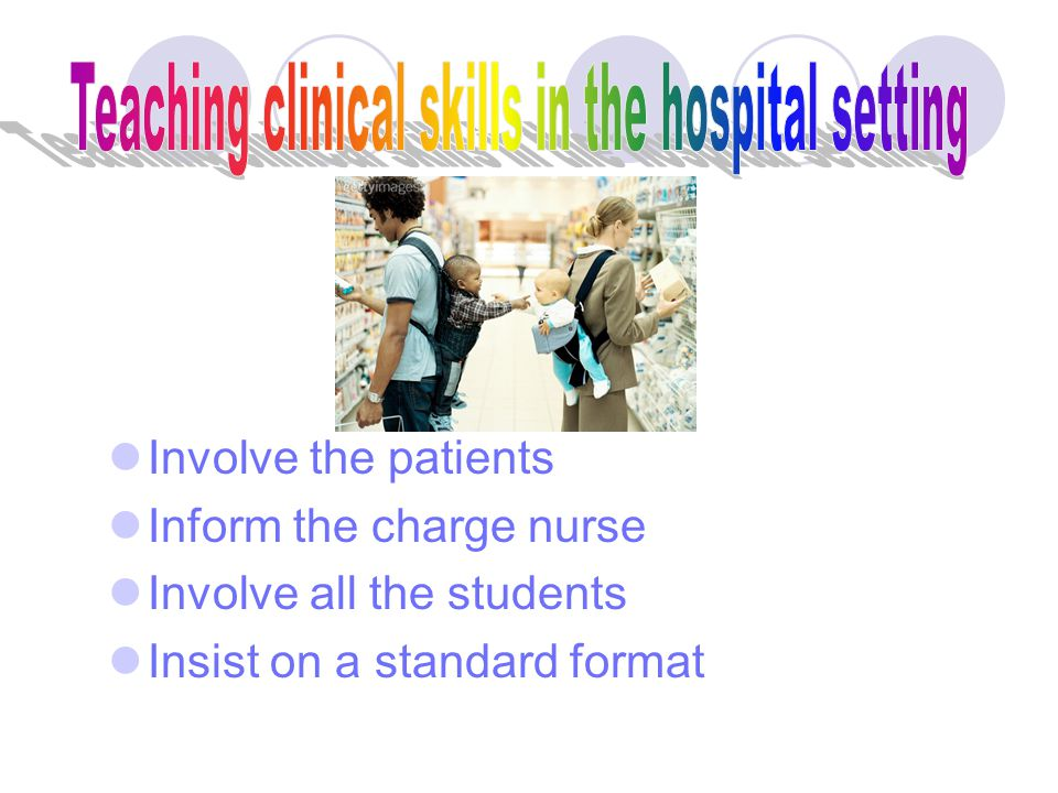 Teaching clinical skills in the hospital setting