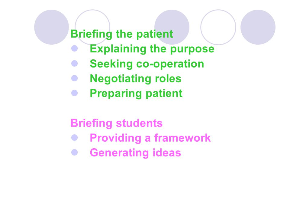 Briefing the patient Explaining the purpose. Seeking co-operation. Negotiating roles. Preparing patient.