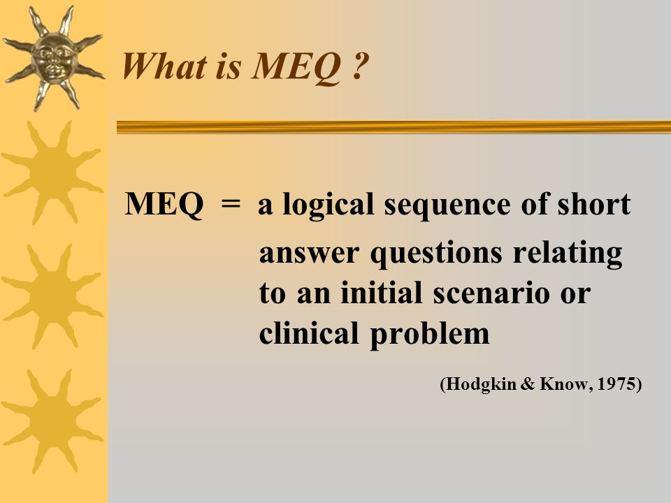 What is MEQ MEQ = a logical sequence of short
