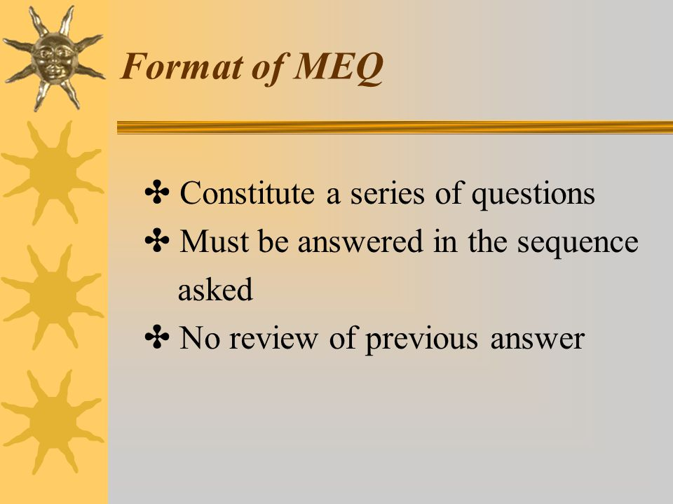 Format of MEQ ✤ Must be answered in the sequence asked