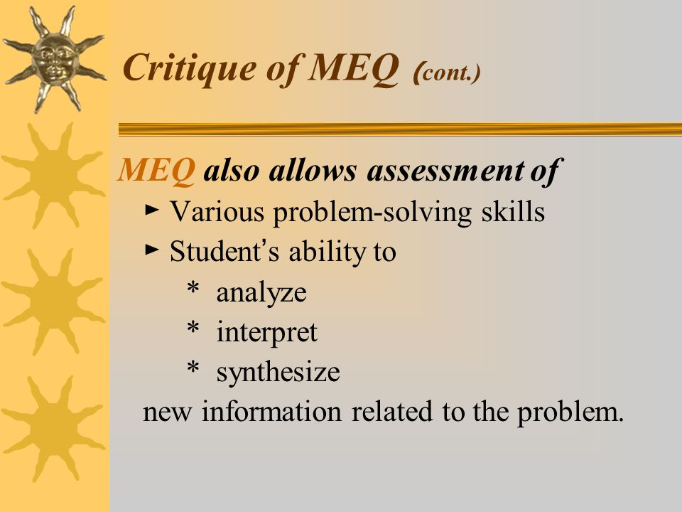 Critique of MEQ (cont.) MEQ also allows assessment of