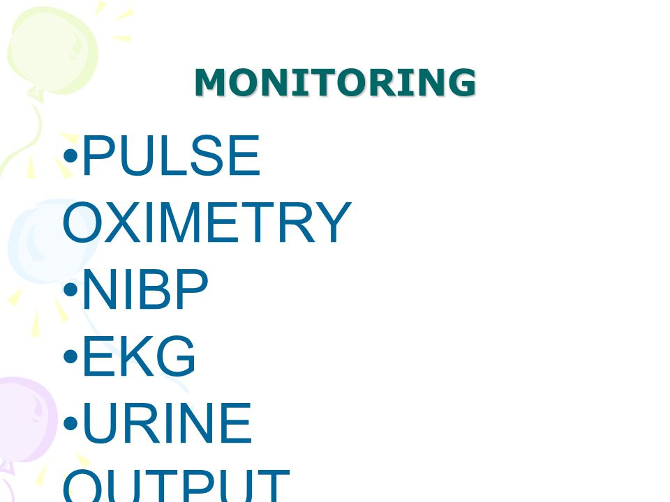 MONITORING PULSE OXIMETRY NIBP EKG URINE OUTPUT TEMPERATURE