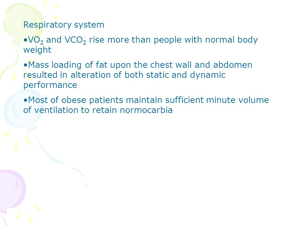 Respiratory system VO2 and VCO2 rise more than people with normal body weight.