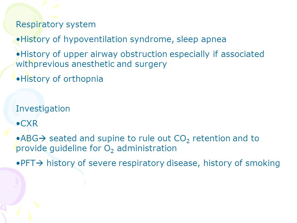 Respiratory system History of hypoventilation syndrome, sleep apnea.