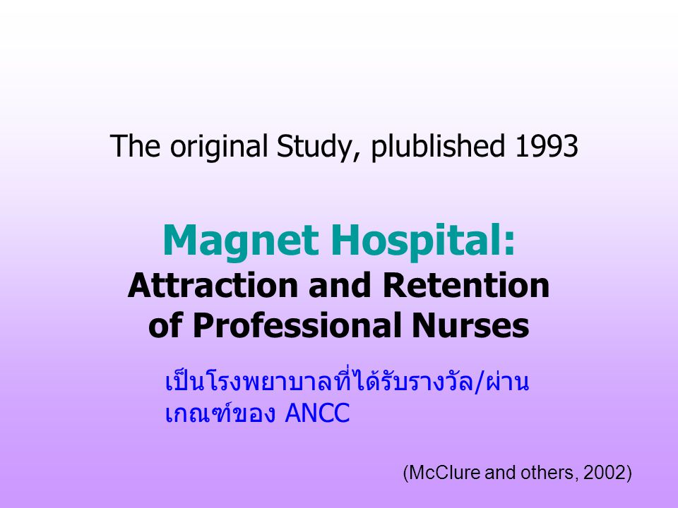 The original Study, plublished 1993 Magnet Hospital: Attraction and Retention of Professional Nurses
