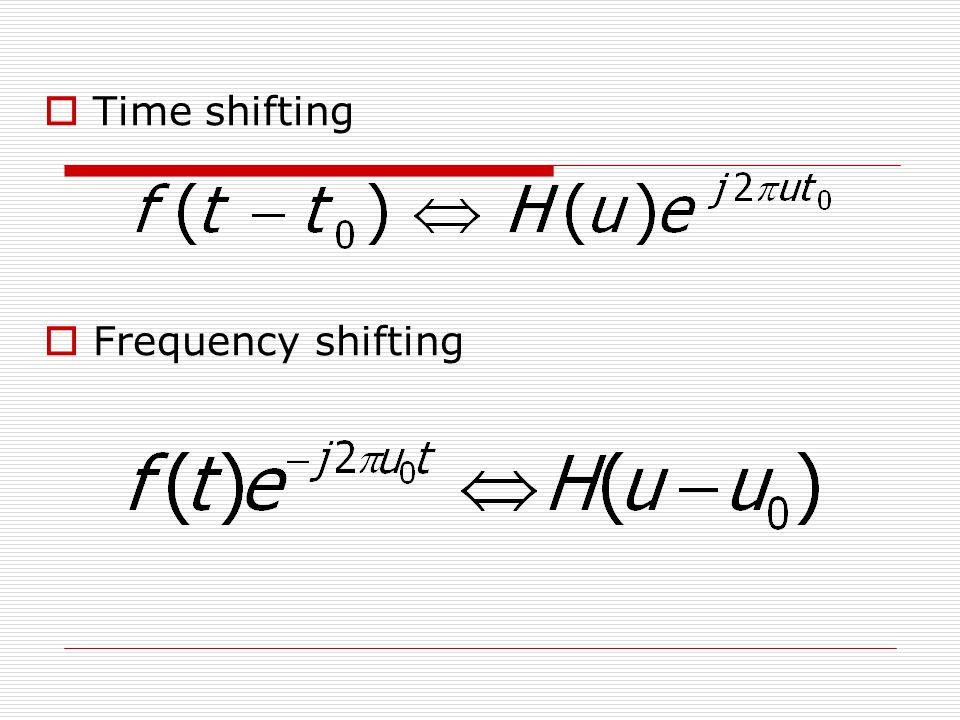Time shifting Frequency shifting