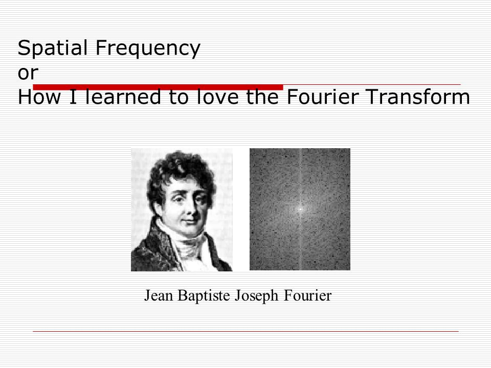 Spatial Frequency or How I learned to love the Fourier Transform