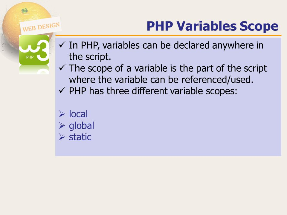 PHP Variables Scope In PHP, variables can be declared anywhere in the script.