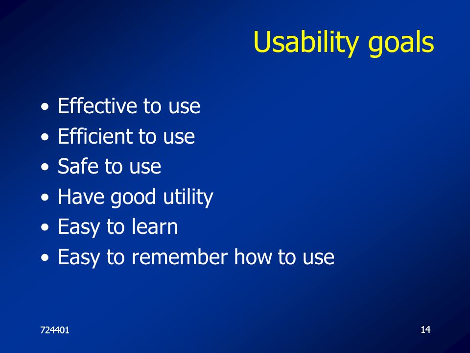 Usability goals Effective to use Efficient to use Safe to use