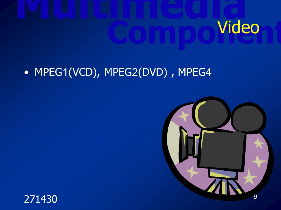 Multimedia Video Component MPEG1(VCD), MPEG2(DVD) , MPEG