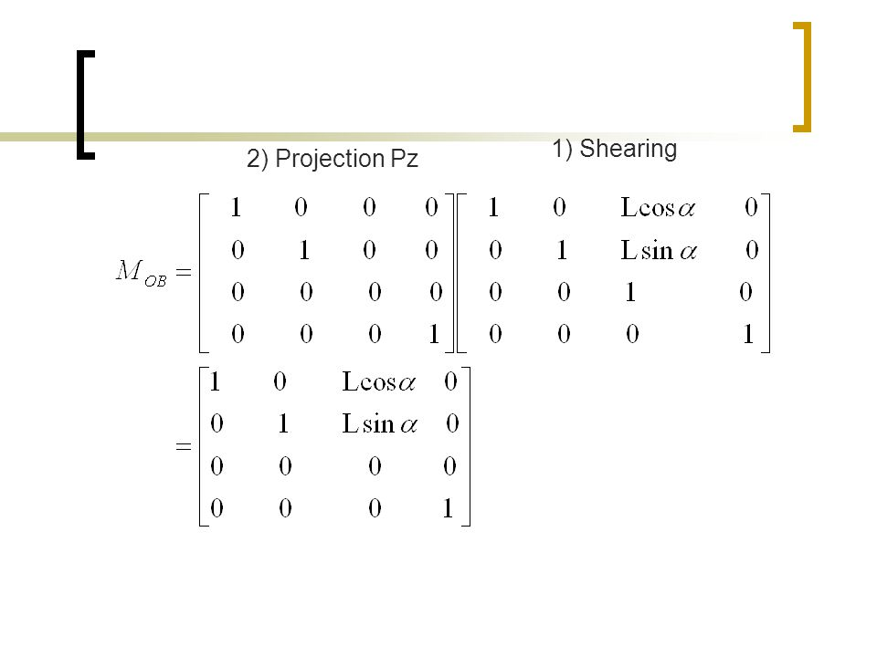 1) Shearing 2) Projection Pz